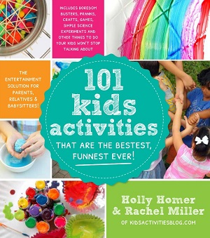 101 Kid's Activities that are the Bestest, Funnest Ever! By Holly Homer and Rachel Miller
