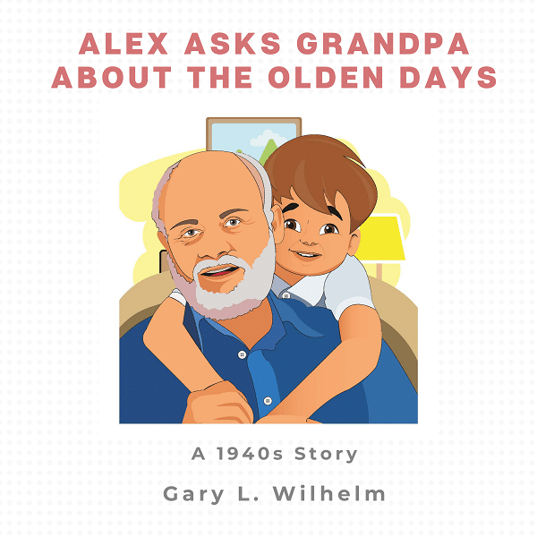 Alex Asks Grandpa About the Olden Days: A 1940s Story