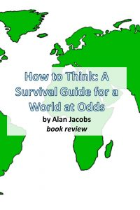 How-To-Think-Survival-Guide-for-a-World-at-Odds