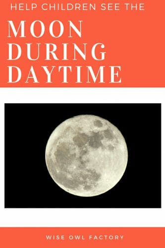 Help Children Realize the Moon Can Be Out in Daytime
