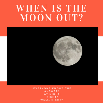 is-the-moon-out-only-at-night-is-it-every-night