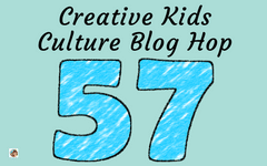 Creative Kids Culture Blog Hop Number 57