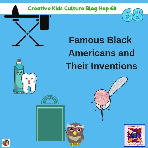 Creative Kids Culture Blog Hop Famous Black Inventors