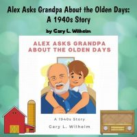 Alex-Asks-Grandpa-About-Olden-Days-1940s-Gary-Wilhelm