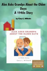 Alex-Asks-Grandpa-About-Olden-Days-1940s-by-Gary-L-Wilhelm