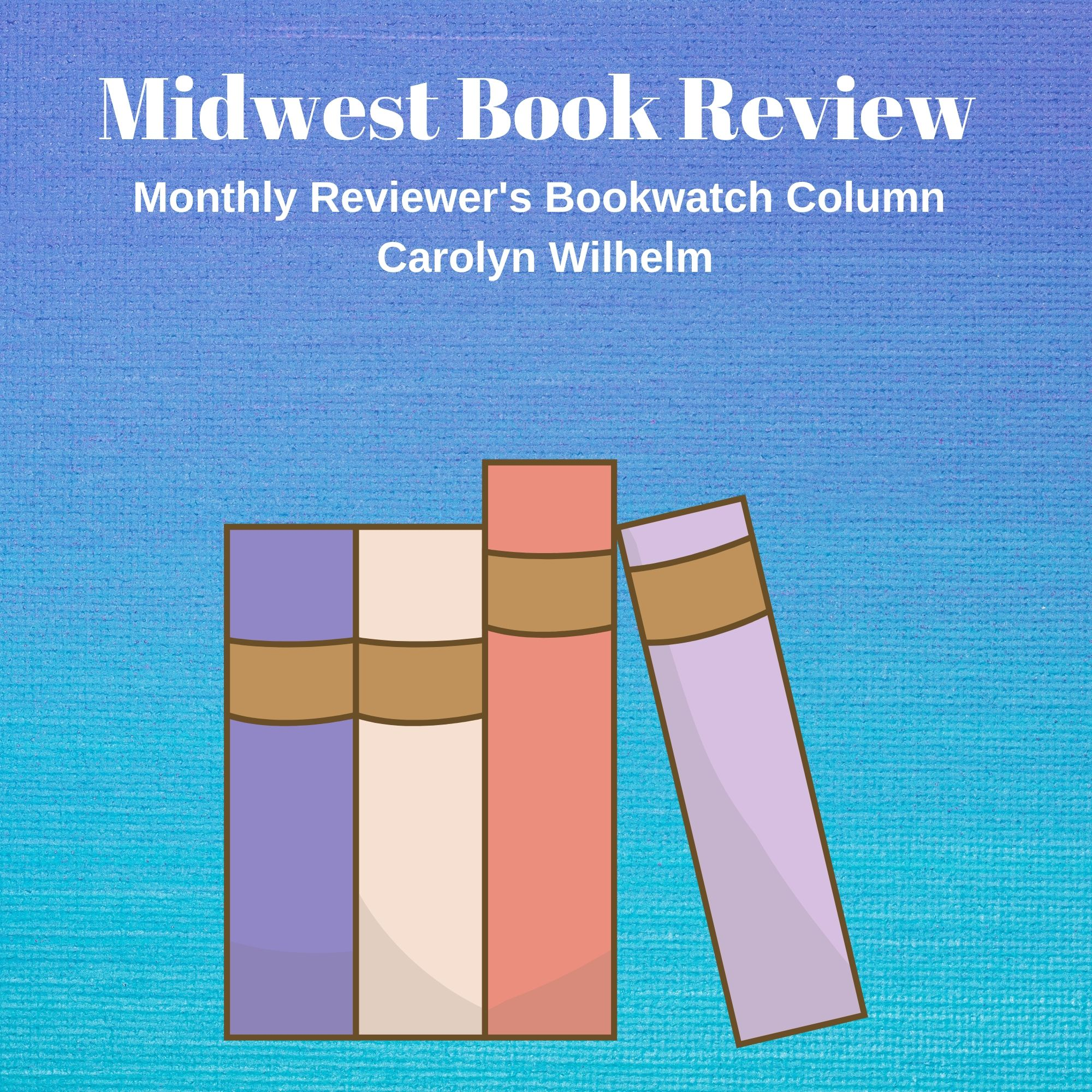 Midwest-Book-Review-monthly-column-Carolyn-Wilhelm-Reviewers-Bookwatch