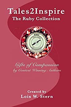 Ruby Collection -- Compassion -- Tales2Inspire by Lois W. Stern