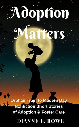 Adoption Matters: Orphan Train to Modern Day Nonfiction Short Stories of Adoption & Foster Care