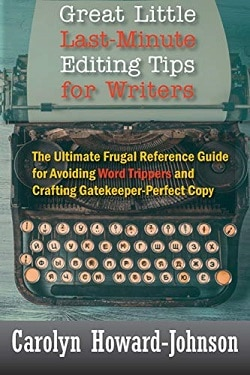 Great Little Last-Minute Editing Tips for Writers: The Ultimate Frugal Reference Guide for Avoiding Word Trippers and Crafting Gatekeeper-Perfect Copy, 2nd Edition Carolyn Howard-Johnson