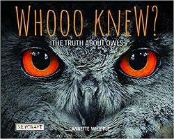 Whooo Knew? The Truth About Owls Annette Whipple