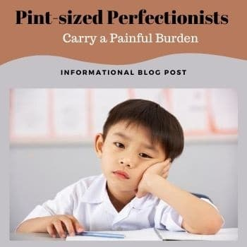Pint-Sized Perfectionists Carry a Painful Burden