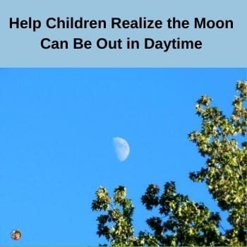 help-children-realize-the-moon-can-be-out-when-iti-is-daytime