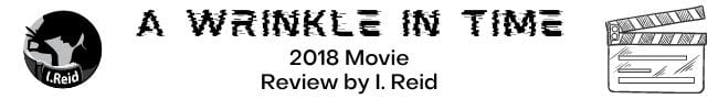 wrinkle-in-time-2018-movie-review-by-i-Reid-who-wants-her-two-hours-back